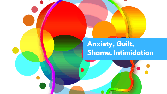 Anxiety, Guilt, Shame, Intimidation