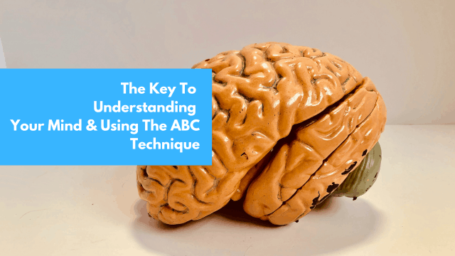 The Key to Understanding your mind & using the ABC technique