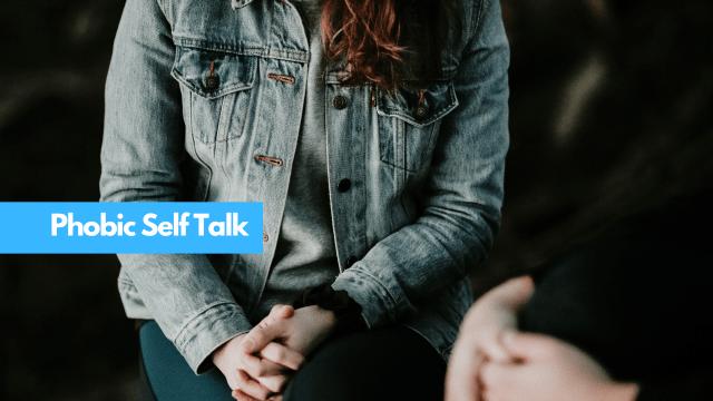 Phobic Self Talk